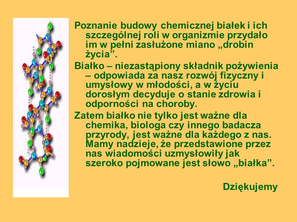 """Poznanie budowy chemicznej białek i ich szczególnej roli w organizmie przydało im w pełni zasłużone miano """"drobin życia ."""