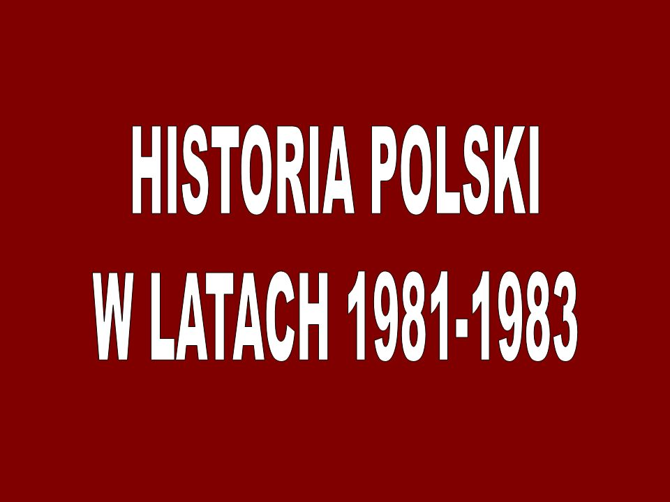 HISTORIA POLSKI W LATACH 1981-1983
