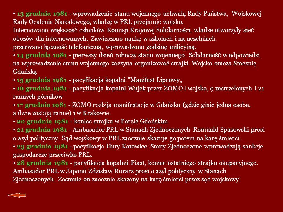 13 grudnia 1981 - wprowadzenie stanu wojennego uchwałą Rady Państwa, Wojskowej Rady Ocalenia Narodowego, władzę w PRL przejmuje wojsko.