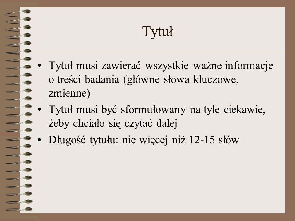 Tytuł Tytuł musi zawierać wszystkie ważne informacje o treści badania (główne słowa kluczowe, zmienne)