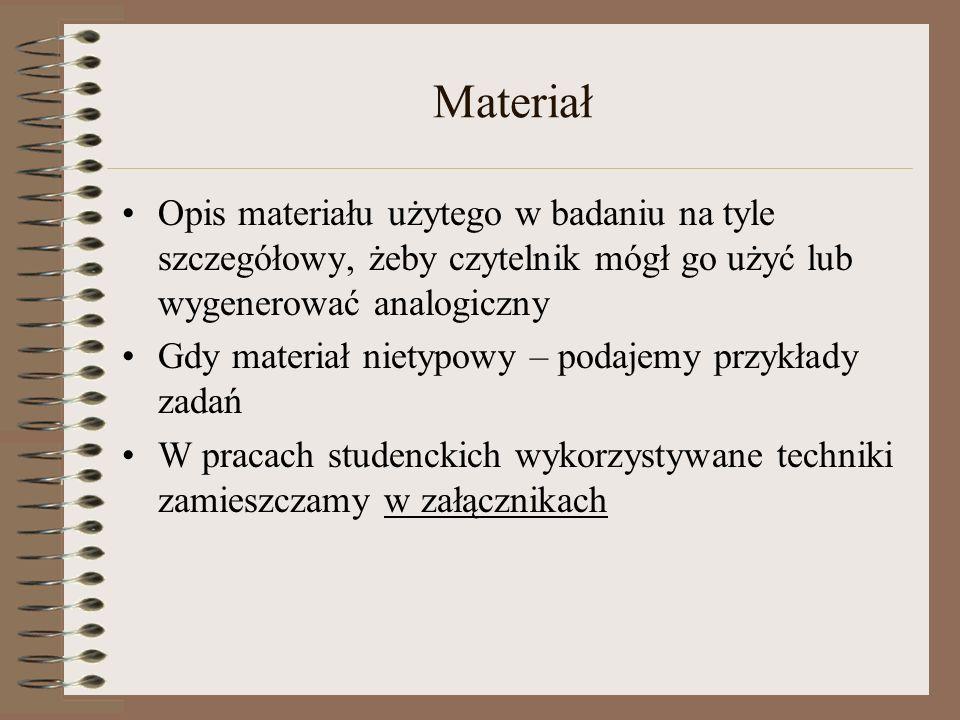 Materiał Opis materiału użytego w badaniu na tyle szczegółowy, żeby czytelnik mógł go użyć lub wygenerować analogiczny.