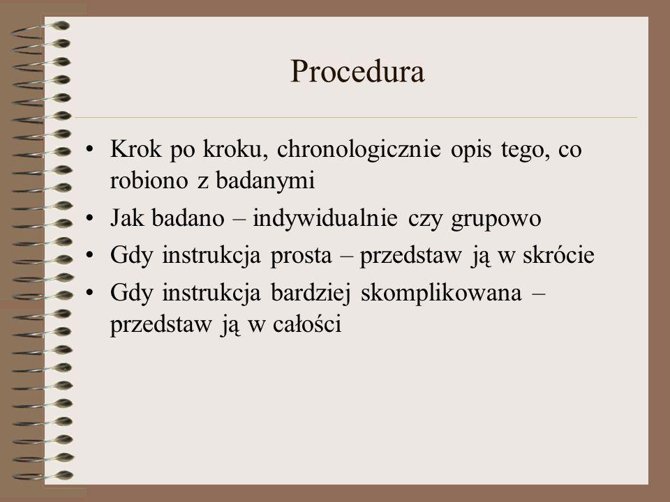 Procedura Krok po kroku, chronologicznie opis tego, co robiono z badanymi. Jak badano – indywidualnie czy grupowo.