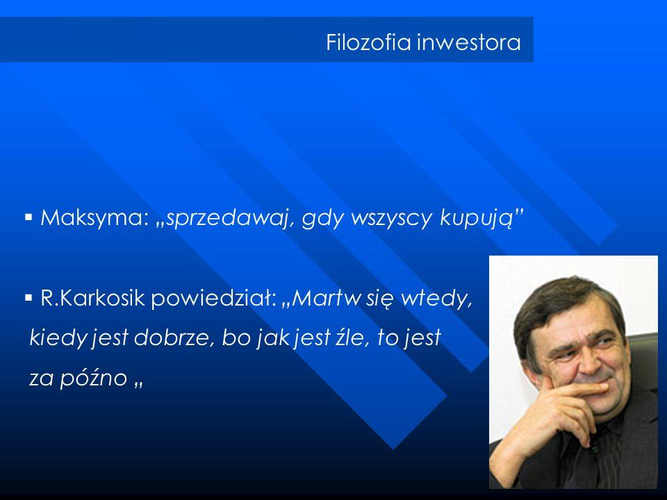 """Filozofia inwestora Maksyma: """"sprzedawaj, gdy wszyscy kupują R.Karkosik powiedział: """"Martw się wtedy,"""