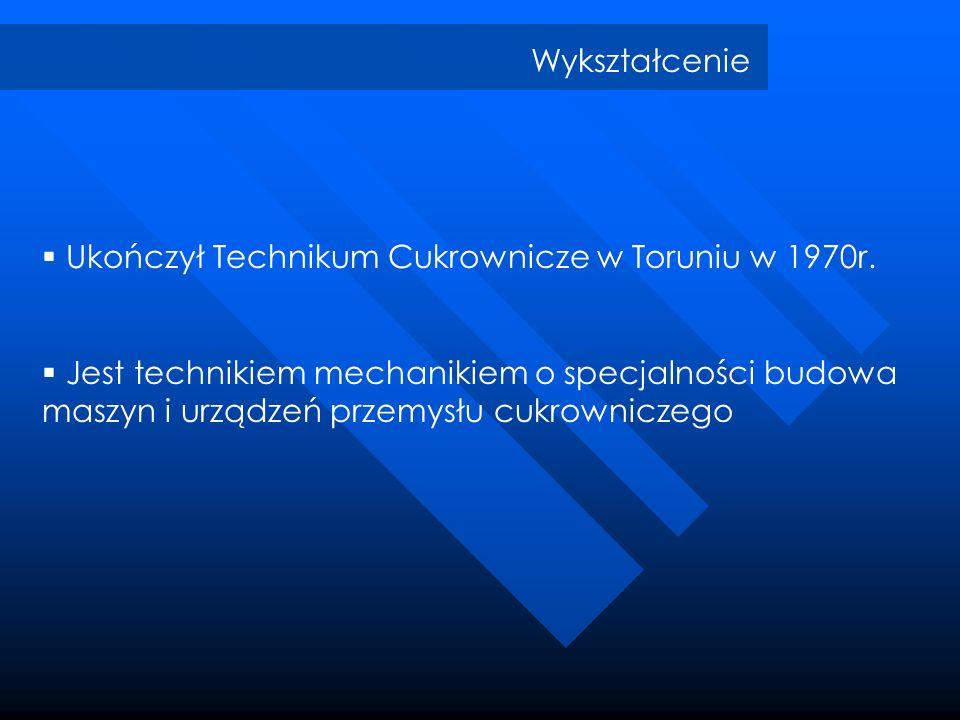 WykształcenieUkończył Technikum Cukrownicze w Toruniu w 1970r.