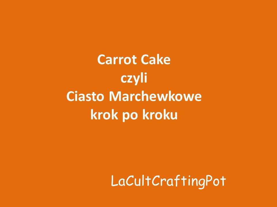 Carrot Cake czyli Ciasto Marchewkowe krok po kroku