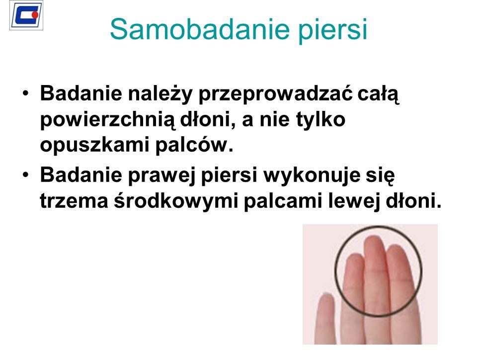 Samobadanie piersi Badanie należy przeprowadzać całą powierzchnią dłoni, a nie tylko opuszkami palców.