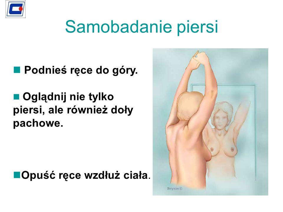 Samobadanie piersi Podnieś ręce do góry. piersi, ale również doły
