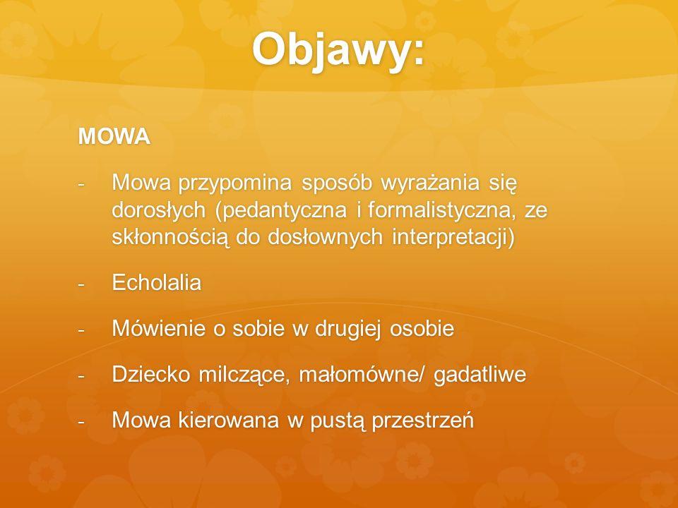 Objawy: MOWA. Mowa przypomina sposób wyrażania się dorosłych (pedantyczna i formalistyczna, ze skłonnością do dosłownych interpretacji)