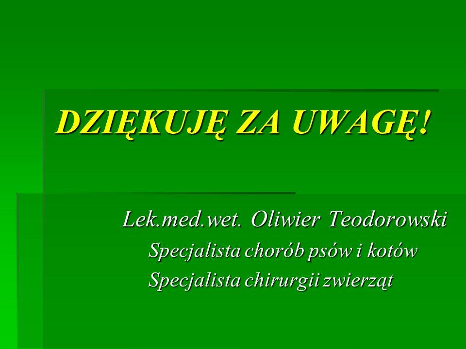 DZIĘKUJĘ ZA UWAGĘ! Lek.med.wet. Oliwier Teodorowski