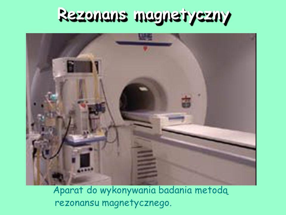 Rezonans magnetyczny Aparat do wykonywania badania metodą