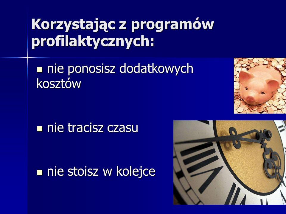 Korzystając z programów profilaktycznych: