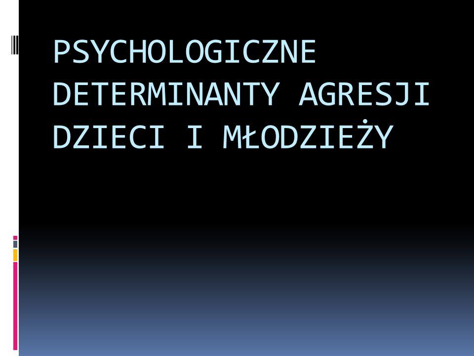 PSYCHOLOGICZNE DETERMINANTY AGRESJI DZIECI I MŁODZIEŻY