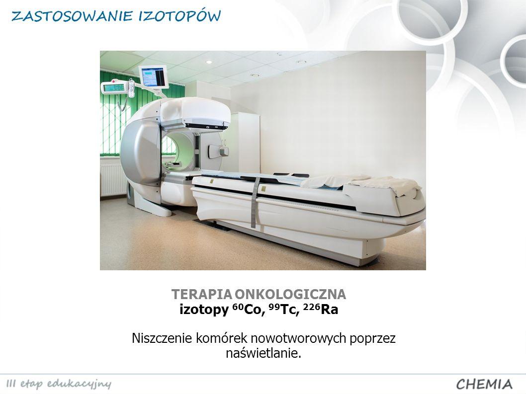 TERAPIA ONKOLOGICZNA izotopy 60Co, 99Tc, 226Ra