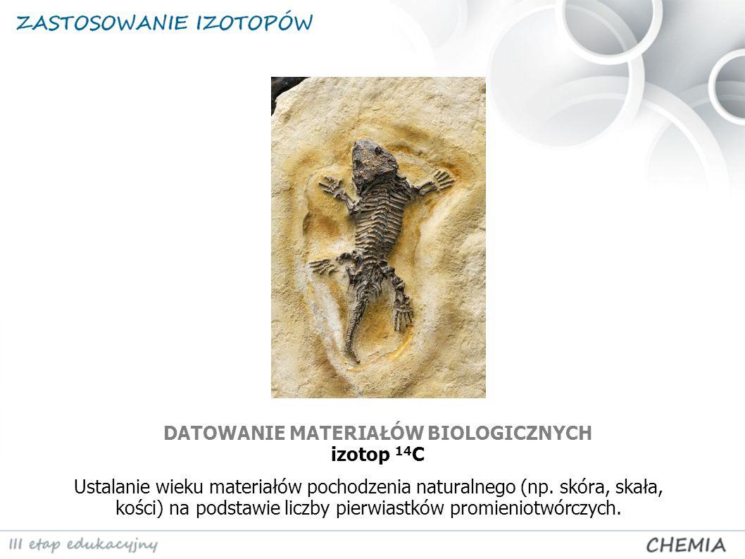 DATOWANIE MATERIAŁÓW BIOLOGICZNYCH izotop 14C