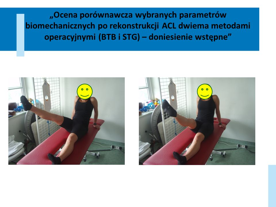 """""""Ocena porównawcza wybranych parametrów biomechanicznych po rekonstrukcji ACL dwiema metodami operacyjnymi (BTB i STG) – doniesienie wstępne"""
