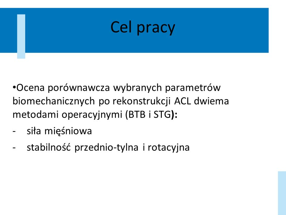 Cel pracyOcena porównawcza wybranych parametrów biomechanicznych po rekonstrukcji ACL dwiema metodami operacyjnymi (BTB i STG):