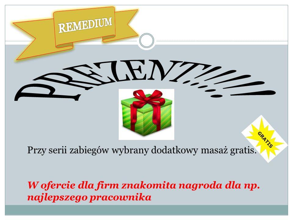 REMEDIUM PREZENT!!!!. Przy serii zabiegów wybrany dodatkowy masaż gratis.
