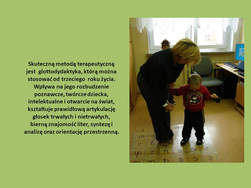 Skuteczną metodą terapeutyczną jest glottodydaktyka, którą można stosować od trzeciego roku życia.