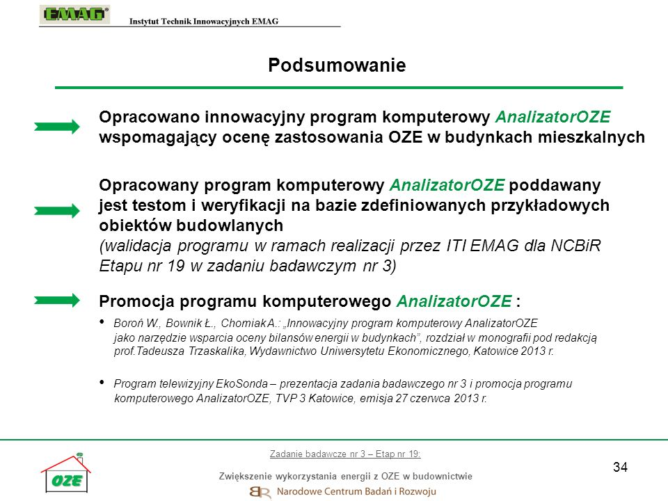 Podsumowanie Opracowano innowacyjny program komputerowy AnalizatorOZE wspomagający ocenę zastosowania OZE w budynkach mieszkalnych.