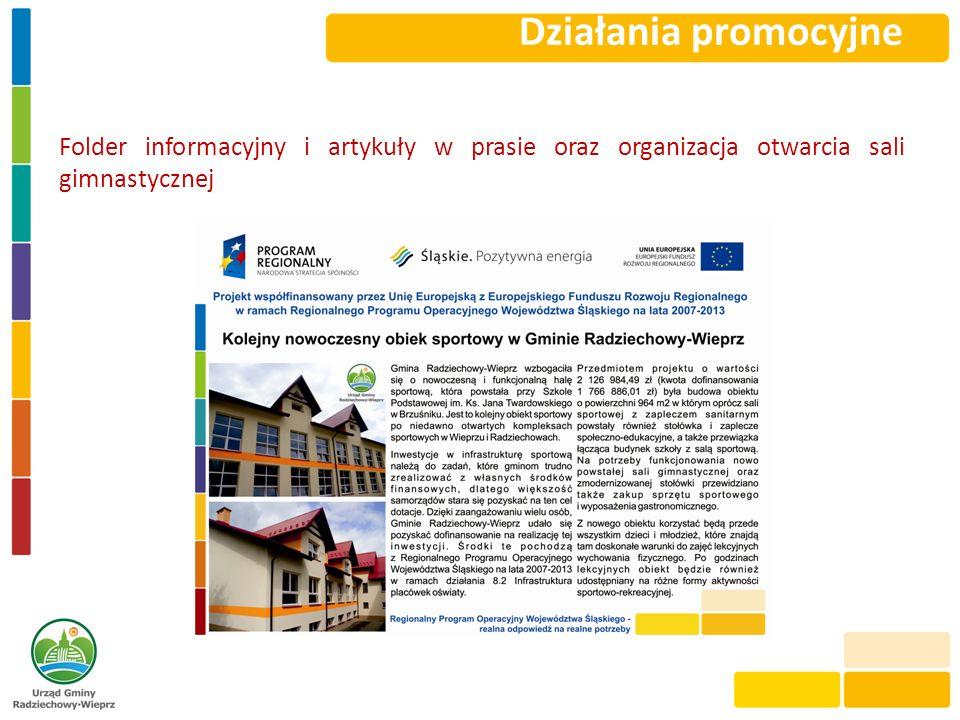 Działania promocyjneFolder informacyjny i artykuły w prasie oraz organizacja otwarcia sali gimnastycznej.