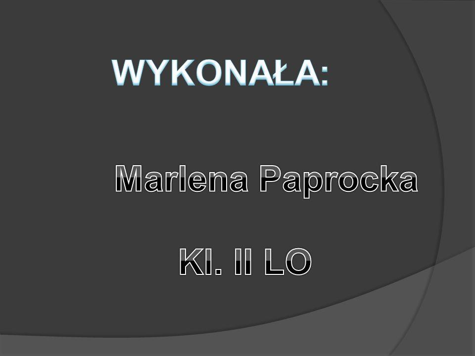 WYKONAŁA: Marlena Paprocka Kl. II LO