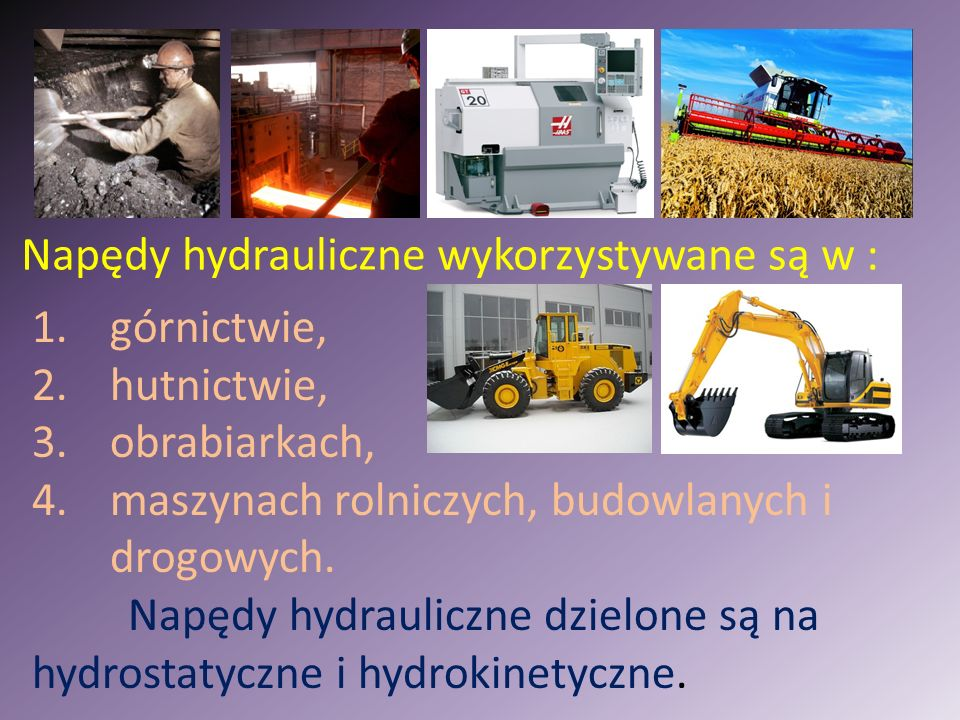 Napędy hydrauliczne wykorzystywane są w :