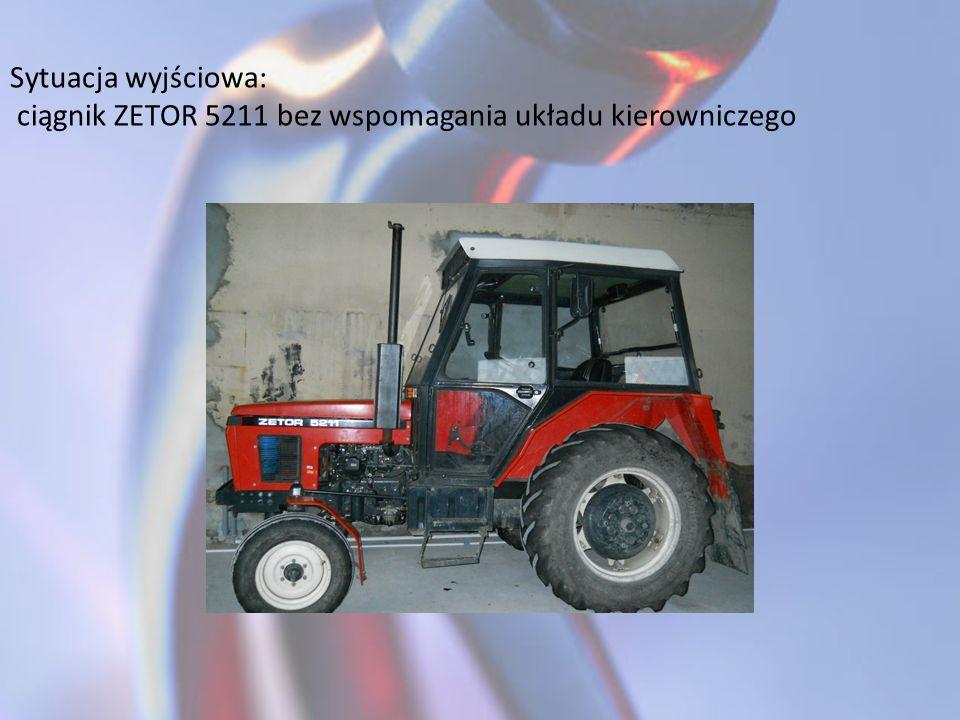 Sytuacja wyjściowa: ciągnik ZETOR 5211 bez wspomagania układu kierowniczego