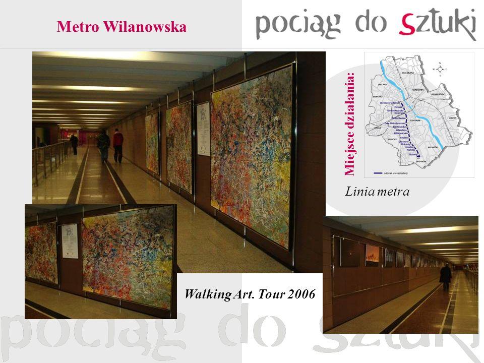 Metro Wilanowska Miejsce działania: Linia metra Walking Art. Tour 2006