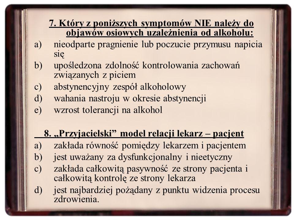 7. Który z poniższych symptomów NIE należy do objawów osiowych uzależnienia od alkoholu: