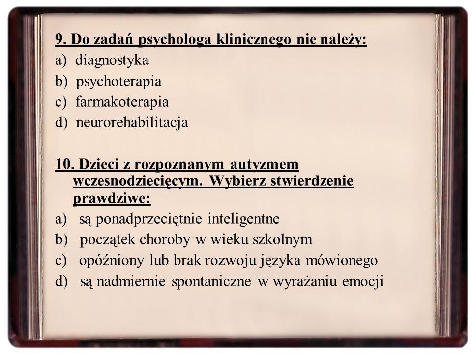 9. Do zadań psychologa klinicznego nie należy: