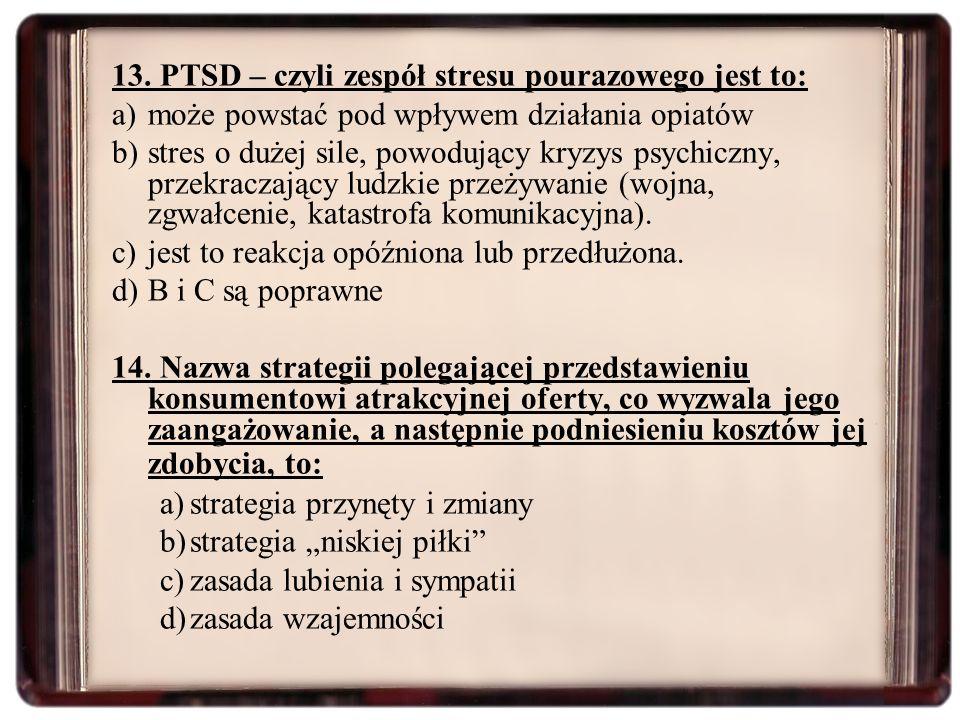 13. PTSD – czyli zespół stresu pourazowego jest to: