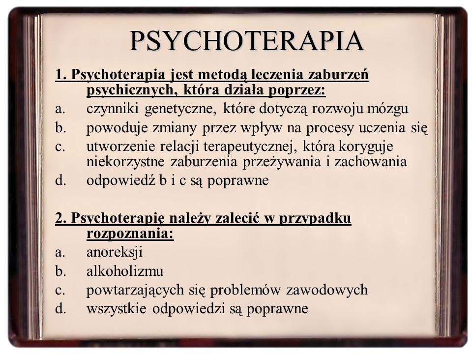 PSYCHOTERAPIA 1. Psychoterapia jest metodą leczenia zaburzeń psychicznych, która działa poprzez: czynniki genetyczne, które dotyczą rozwoju mózgu.