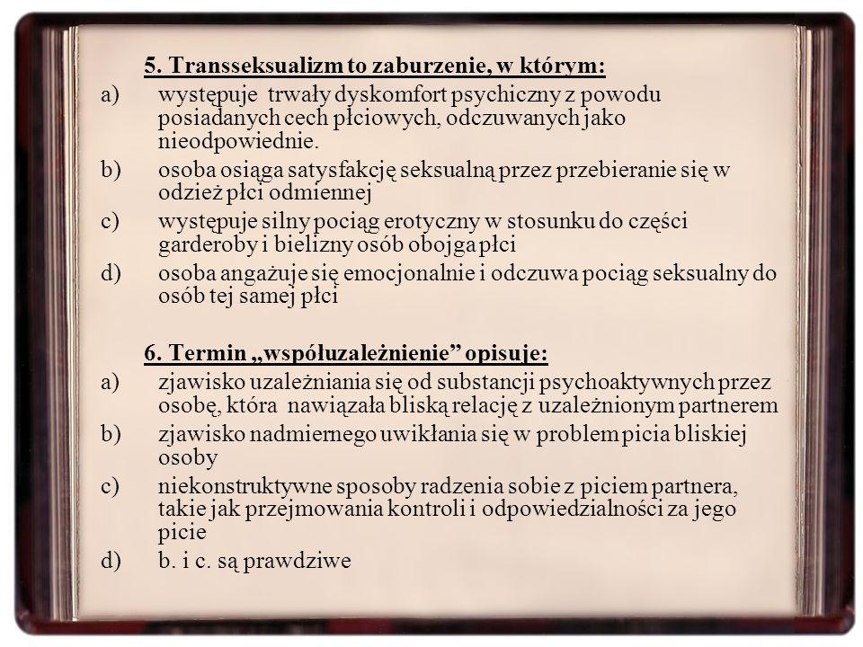 5. Transseksualizm to zaburzenie, w którym:
