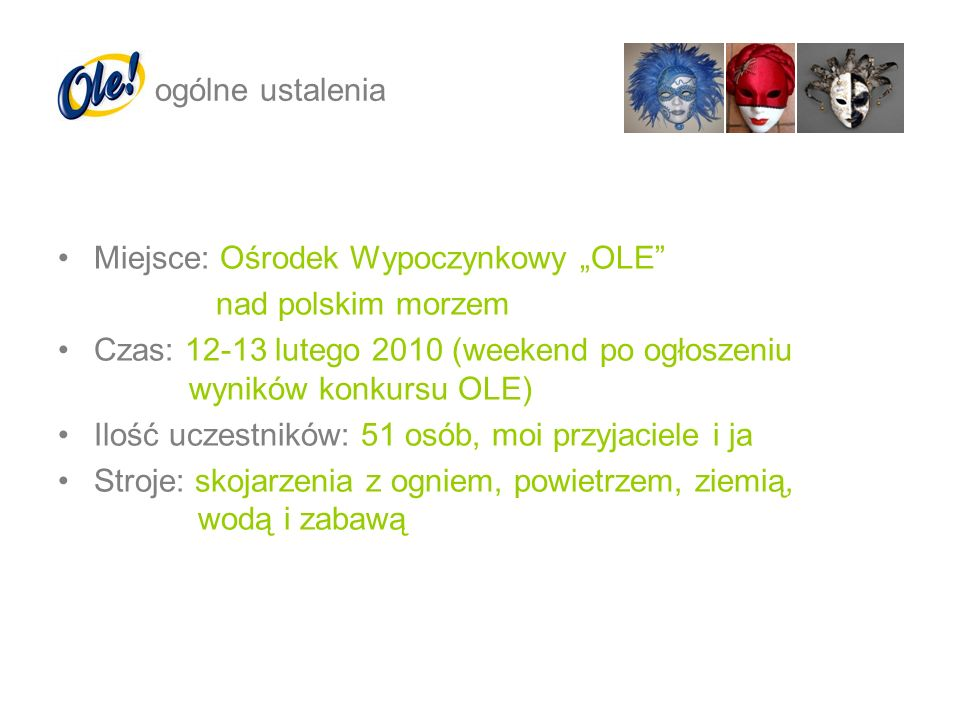 """ogólne ustalenia Miejsce: Ośrodek Wypoczynkowy """"OLE nad polskim morzem. Czas: 12-13 lutego 2010 (weekend po ogłoszeniu wyników konkursu OLE)"""