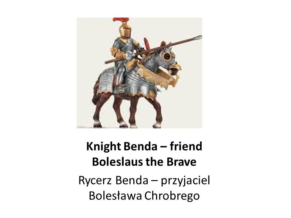 Knight Benda – friend Boleslaus the Brave
