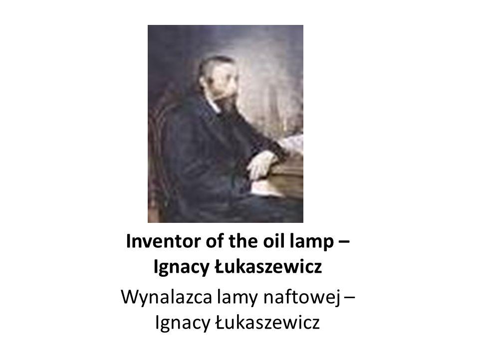 Inventor of the oil lamp – Ignacy Łukaszewicz