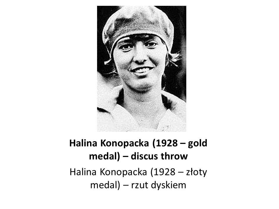 Halina Konopacka (1928 – gold medal) – discus throw