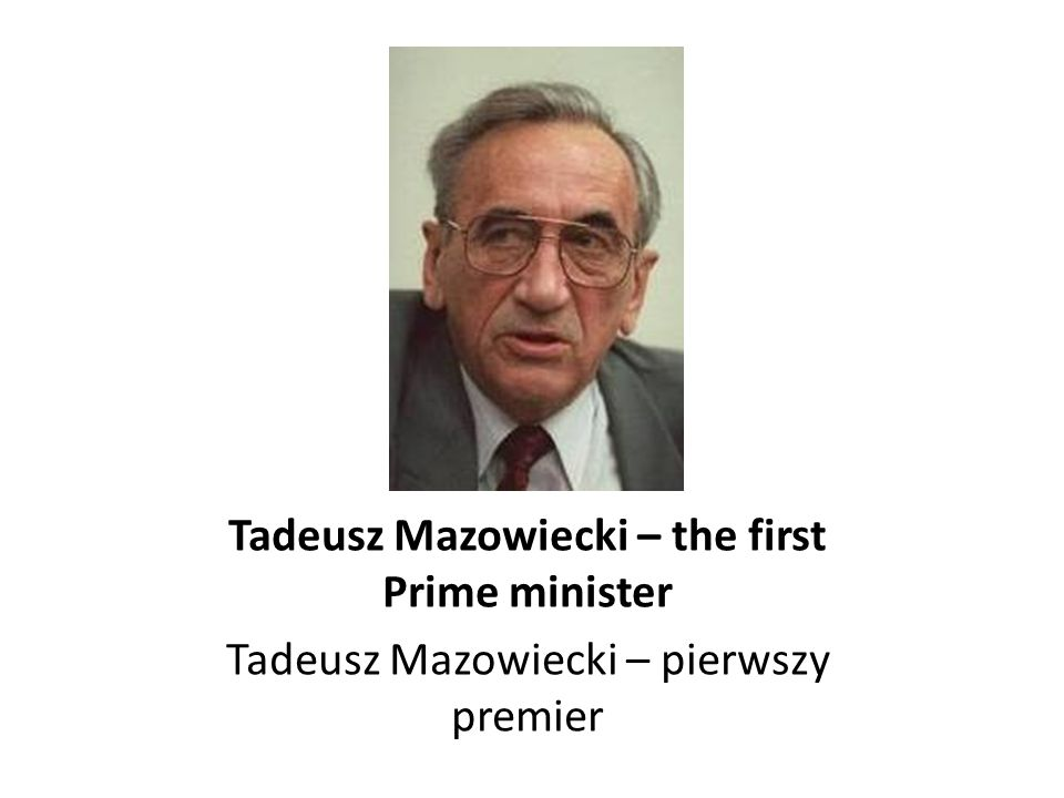 Tadeusz Mazowiecki – the first Prime minister