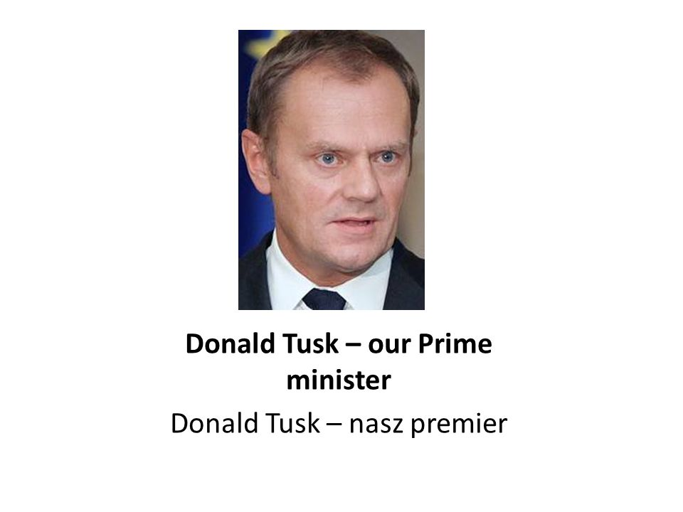 Donald Tusk – our Prime minister