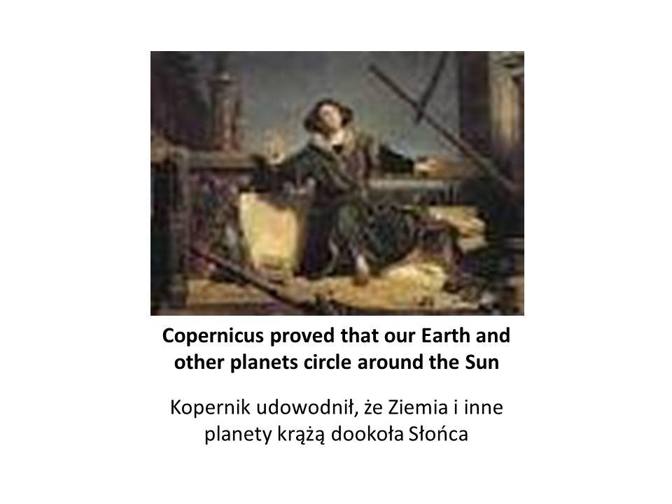 Kopernik udowodnił, że Ziemia i inne planety krążą dookoła Słońca