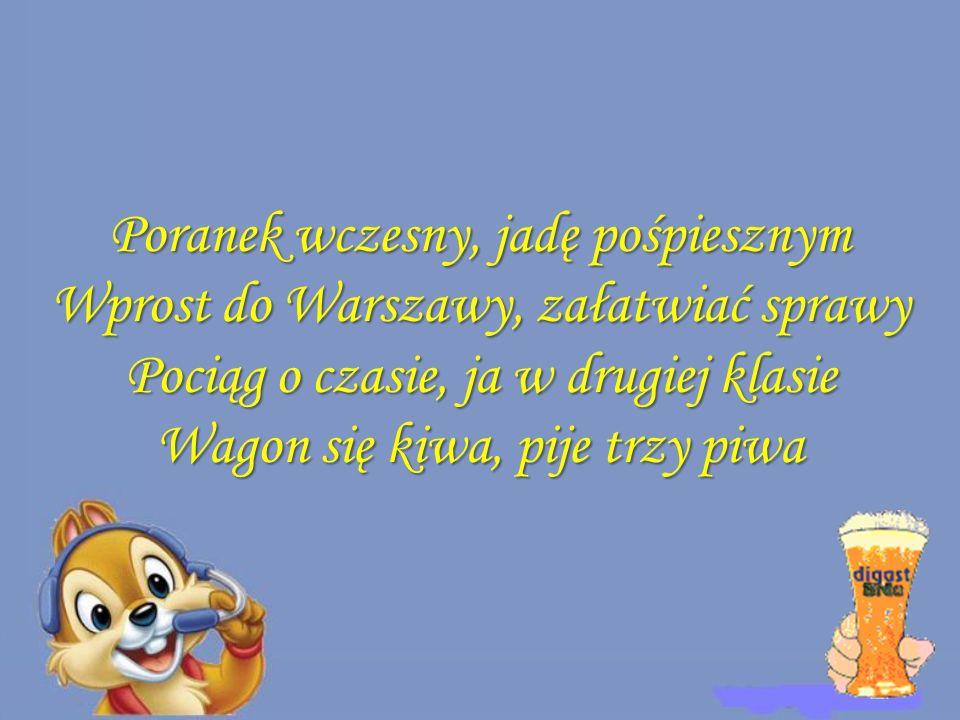 Poranek wczesny, jadę pośpiesznym Wprost do Warszawy, załatwiać sprawy