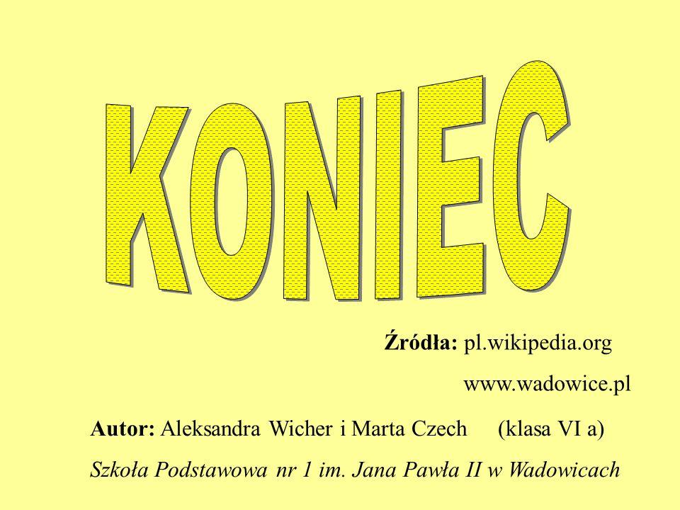 KONIEC Źródła: pl.wikipedia.org www.wadowice.pl