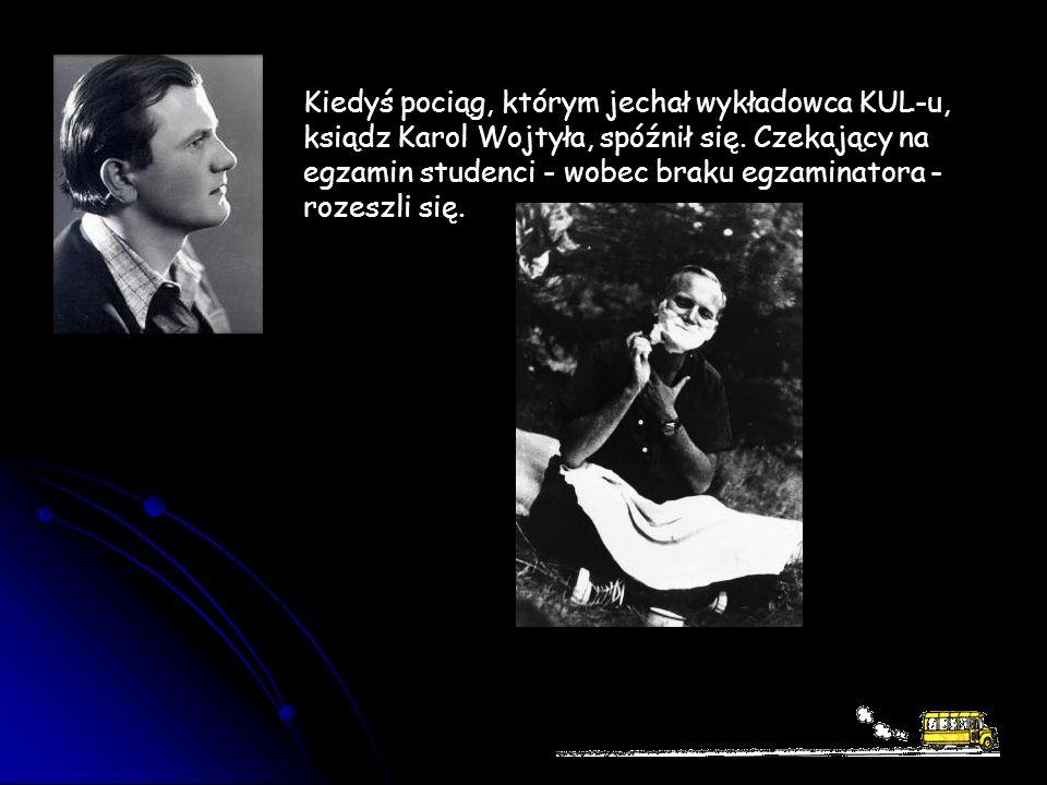 Kiedyś pociąg, którym jechał wykładowca KUL-u, ksiądz Karol Wojtyła, spóźnił się.