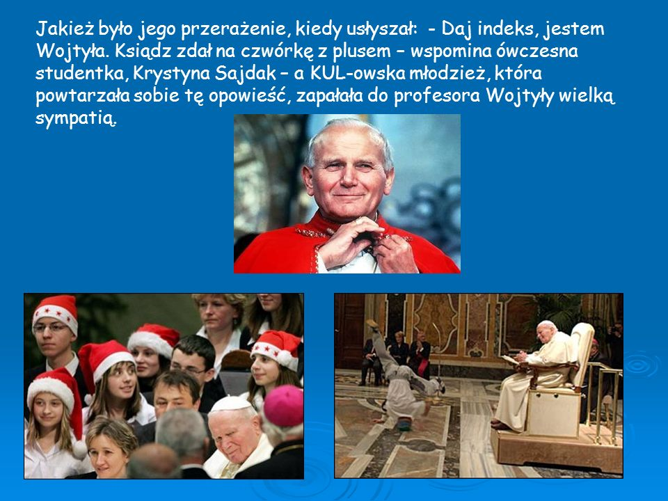 Jakież było jego przerażenie, kiedy usłyszał: - Daj indeks, jestem Wojtyła.