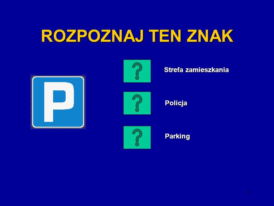 ROZPOZNAJ TEN ZNAK Strefa zamieszkania Policja Parking