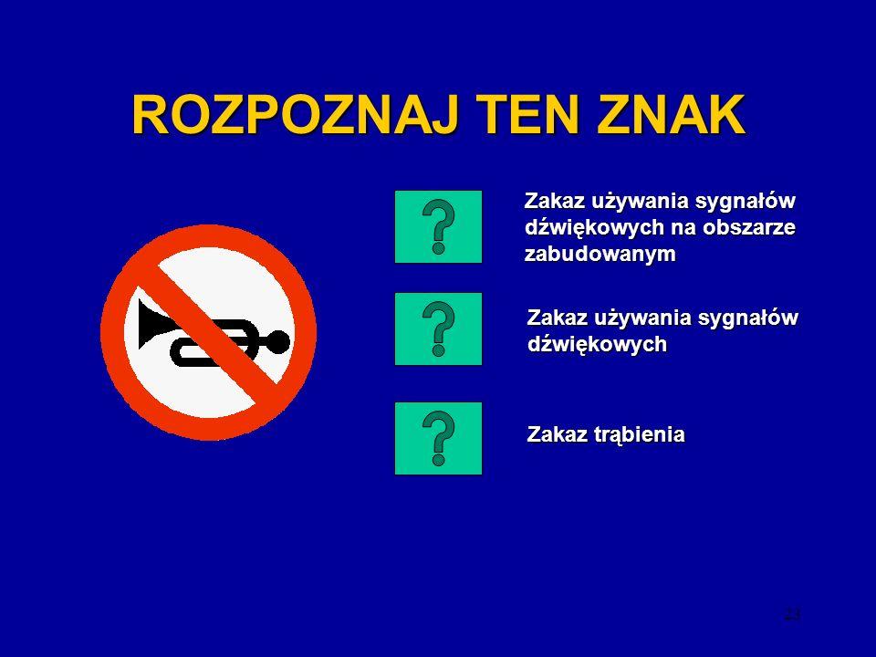 ROZPOZNAJ TEN ZNAK Zakaz używania sygnałów dźwiękowych na obszarze zabudowanym. Zakaz używania sygnałów dźwiękowych.