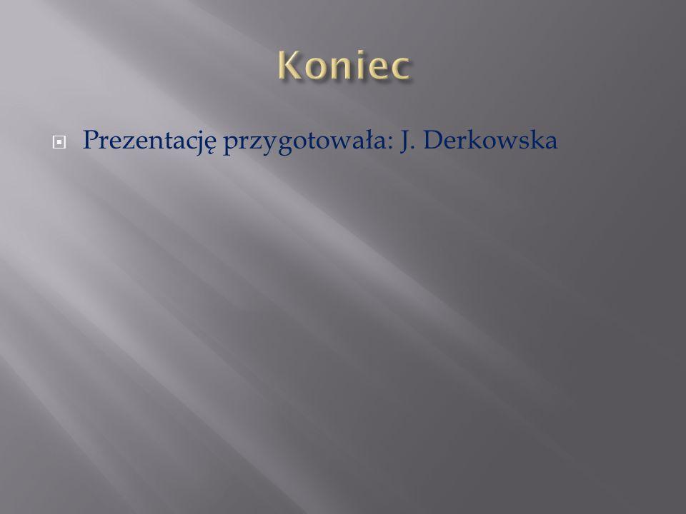 Koniec Prezentację przygotowała: J. Derkowska