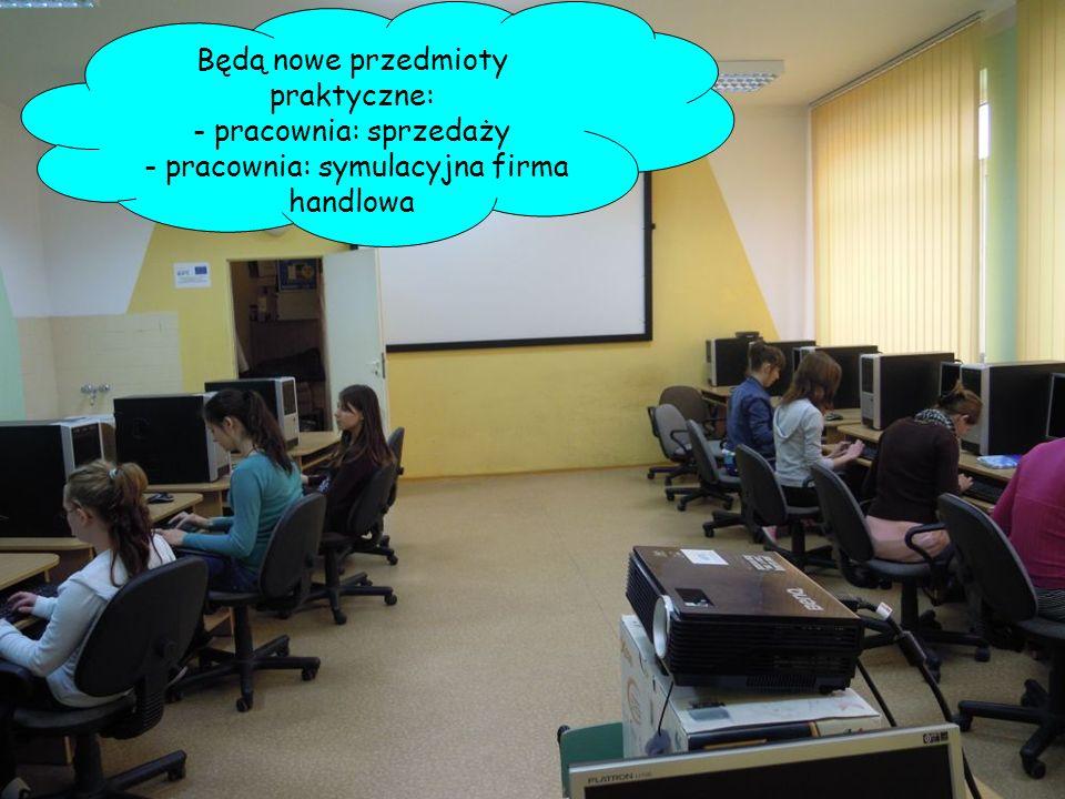 Będą nowe przedmioty praktyczne: - pracownia: sprzedaży