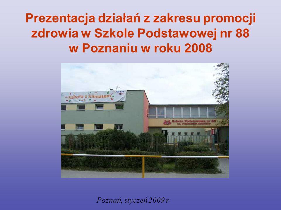 Prezentacja działań z zakresu promocji zdrowia w Szkole Podstawowej nr 88 w Poznaniu w roku 2008