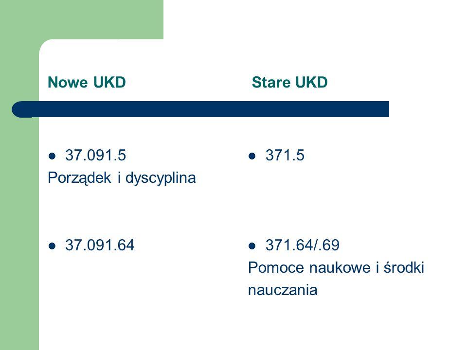 Nowe UKD Stare UKD 37.091.5. Porządek i dyscyplina. 37.091.64. 371.5.